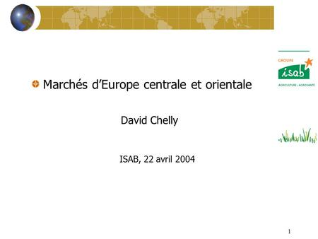 1 Marchés d'Europe centrale et orientale David Chelly ISAB, 22 avril 2004.
