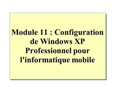 Module 11 : Configuration de Windows XP Professionnel pour l'informatique mobile.