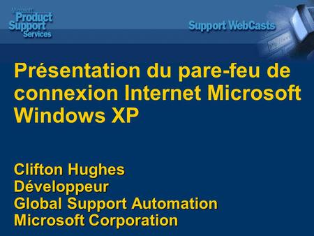 Clifton Hughes Développeur Global Support Automation Microsoft Corporation Présentation du pare-feu de connexion Internet Microsoft Windows XP Clifton.