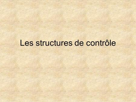 Les structures de contrôle. Exécution non séquentielle Les boucles –while –do while –for Les branchements conditionnels –if else –switch Les branchements.