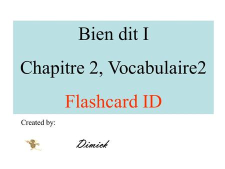 Bien dit I Chapitre 2, Vocabulaire2 Flashcard ID Created by: Dimick.