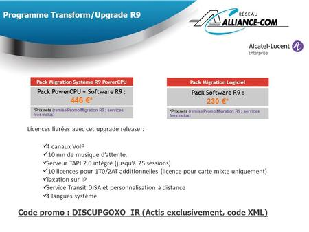 Programme Transform/Upgrade R9 Pack Migration Système R9 PowerCPU Pack PowerCPU + Software R9 : 446 €* * Prix nets (remise Promo Migration R9 ; services.