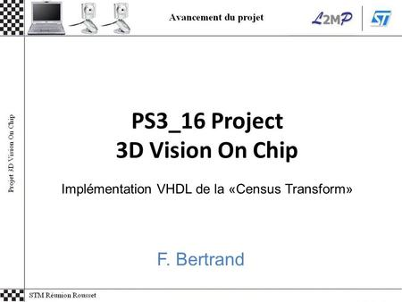 PS3_16 Project 3D Vision On Chip Implémentation VHDL de la «Census Transform» F. Bertrand.