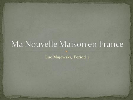 Luc Majewski, Period 1. Type de Maison: Pavillon Style de Maison: Ancien Niveaux: 1 Surface totale: 90m 2 Surface habitable: 90 m 2 Surface terrain: 382.