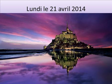 Lundi le 21 avril 2014 Announcements MSM pic. Le 21-25 avril 2014 LUNDIMARDIMERCREDIJEUDIVENDREDI F 1 Letters 105 NOTES: 196/197 Unit 4 review SONG prac.