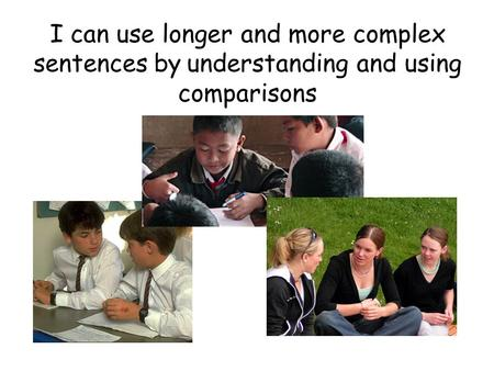 I can use longer and more complex sentences by understanding and using comparisons.
