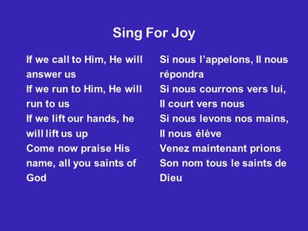 Sing For Joy If we call to Him, He will answer us If we run to Him, He will run to us If we lift our hands, he will lift us up Come now praise His name,
