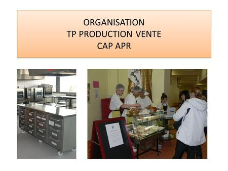 ORGANISATION TP PRODUCTION VENTE CAP APR. PLAN DE LA CUISINE 307.