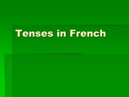 Tenses in French. Present tense regular verbs  To form the present tense in French, take the infinitive, take off the ER, IR or RE at the end and add.