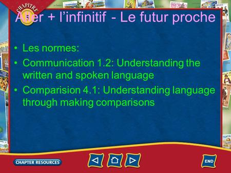 5 Aller + l'infinitif - Le futur proche Les normes: Communication 1.2: Understanding the written and spoken language Comparision 4.1: Understanding language.