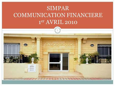 SIMPAR COMMUNICATION FINANCIERE 1 er AVRIL 2010 1.