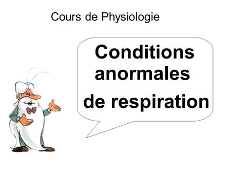 Cours de Physiologie Conditions anormales de respiration.