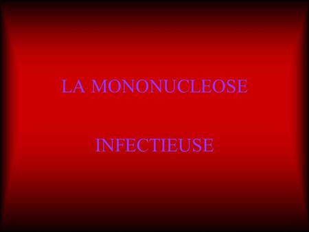 LA MONONUCLEOSE INFECTIEUSE.