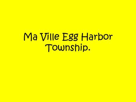 Ma Ville Egg Harbor Township.. Je m'appelle Morgan J'habite a Egg Harbor Township au New Jersey.
