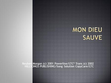 Mon Dieu sauve Reuben Morgan (c) 2001 Powerline/LTC* Trans (c) 2002 HILLSONGS PUBLISHING/Song Solution CopyCare/LTC.