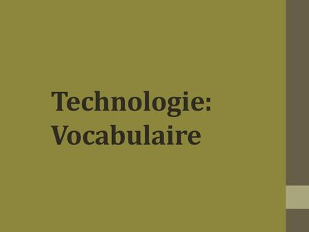 Technologie: Vocabulaire. un portable un GSM = une sonnerie =