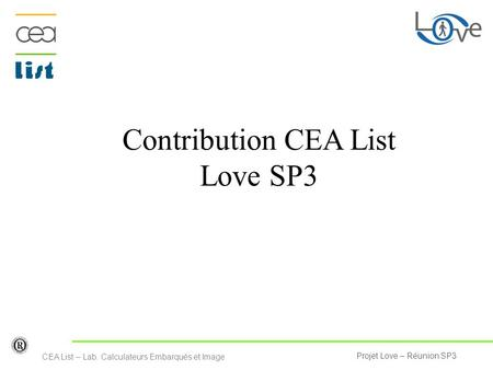 Projet Love – Réunion SP3 CEA List – Lab. Calculateurs Embarqués et Image Contribution CEA List Love SP3.