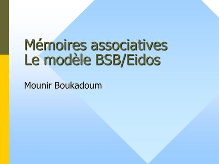 Mémoires associatives Le modèle BSB/Eidos Mounir Boukadoum.