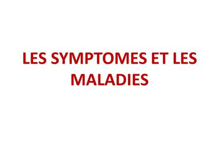 LES SYMPTOMES ET LES MALADIES. At the doctor's office… Vous êtes (tu es) au cabinet du mèdecin. (you are at the doctor's office.) Vous êtes (tu es) chez.