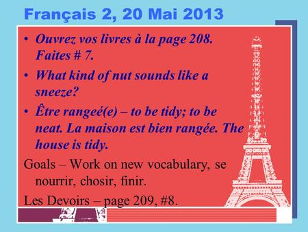 Français 2, 20 Mai 2013 Ouvrez vos livres à la page 208. Faites # 7. What kind of nut sounds like a sneeze? Être rangeé(e) – to be tidy; to be neat. La.
