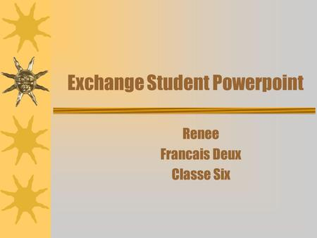Exchange Student Powerpoint Renee Francais Deux Classe Six.