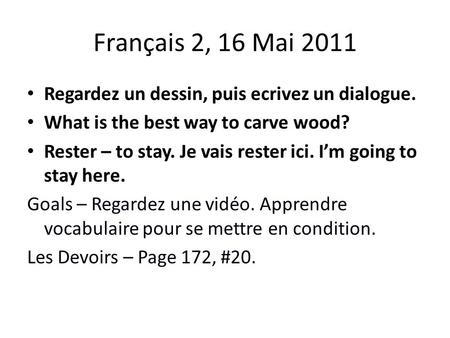Français 2, 16 Mai 2011 Regardez un dessin, puis ecrivez un dialogue. What is the best way to carve wood? Rester – to stay. Je vais rester ici. I'm going.