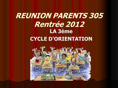 REUNION PARENTS 305 Rentrée 2012 LA 3ème CYCLE D'ORIENTATION.