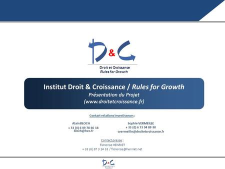 Contact relations investisseurs : Contact presse : Florence HENRIET + 33 (6) 07 3 14 33 / Institut Droit & Croissance / Rules for.