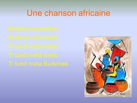 Une chanson africaine Burkina noomame Ti tond meta meta Ti tond meta Burkinae.