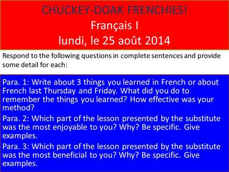 CHUCKEY-DOAK FRENCHIES! Français I lundi, le 25 août 2014 Para. 1: Write about 3 things you learned in French or about French last Thursday and Friday.