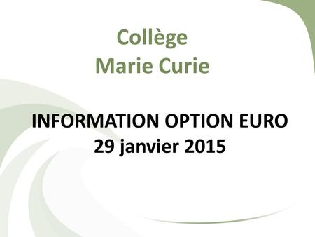 Collège Marie Curie INFORMATION OPTION EURO 29 janvier 2015.