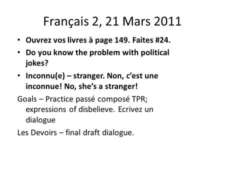 Français 2, 21 Mars 2011 Ouvrez vos livres à page 149. Faites #24. Do you know the problem with political jokes? Inconnu(e) – stranger. Non, c'est une.