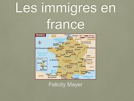Les immigres en france Felicity Mayer.
