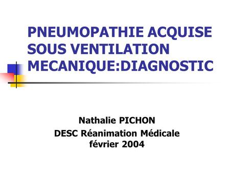 PNEUMOPATHIE ACQUISE SOUS VENTILATION MECANIQUE:DIAGNOSTIC