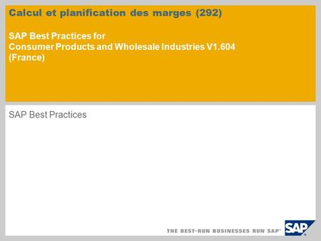 Calcul et planification des marges (292) SAP Best Practices for Consumer Products and Wholesale Industries V1.604 (France) SAP Best Practices.