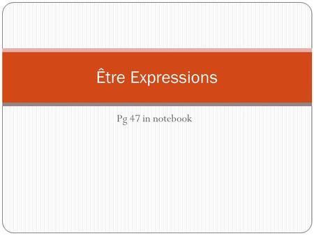Être Expressions Pg 47 in notebook.