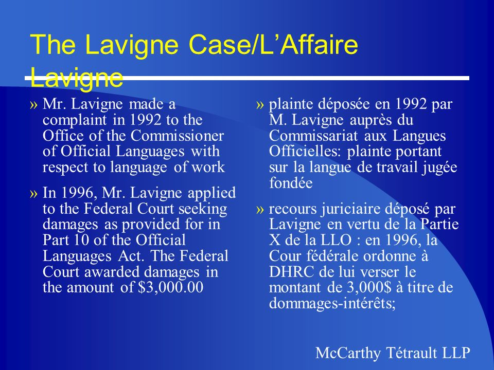 McCarthy Tétrault LLP The Lavigne Case/LAffaire Lavigne »Unsatisfied with the amount, Mr.Lavigne appealed the decision to the Federal Court of Appeal, who upheld the Trial Divisions award of damages.