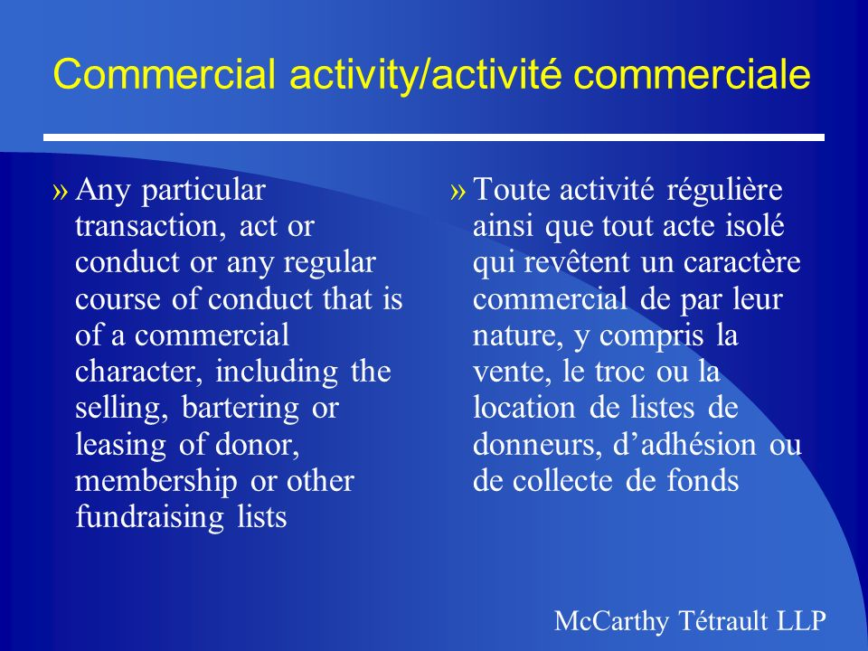 McCarthy Tétrault LLP 4.9 Individual Access/Accès aux renseignements personnels »Upon request, an individual shall be informed of the existence, use, and disclosure of his or her personal information and shall be given access to that information.