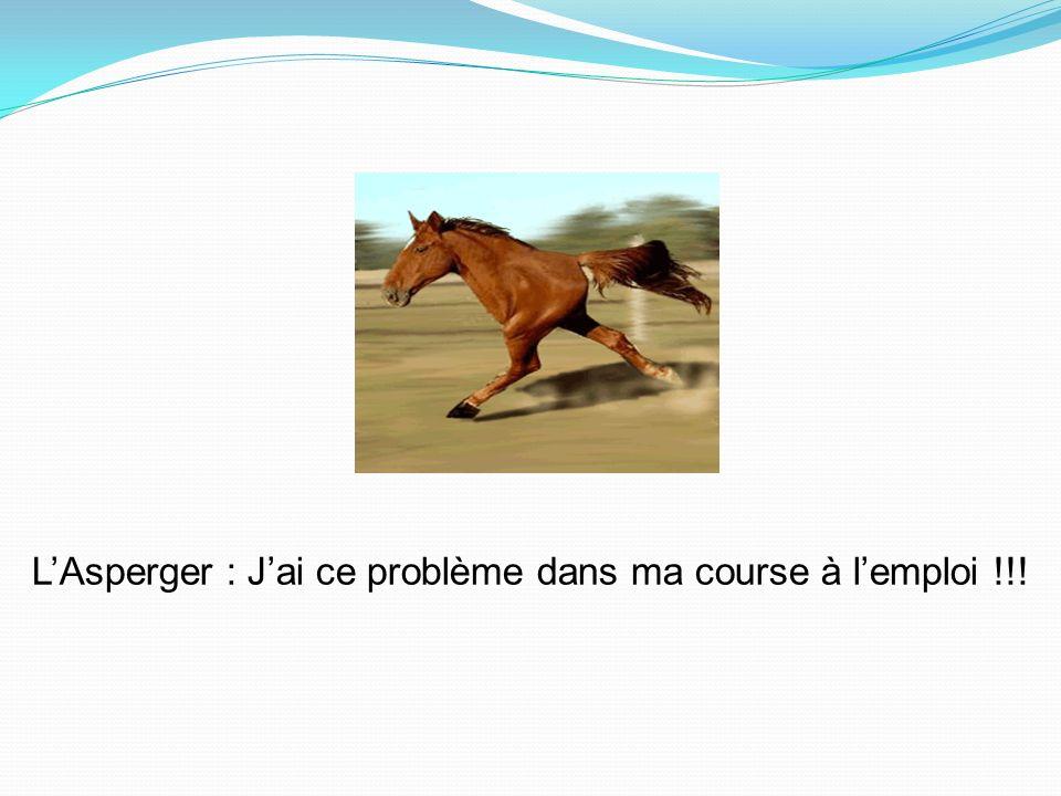 LAsperger : Jai ce problème dans ma course à lemploi !!!