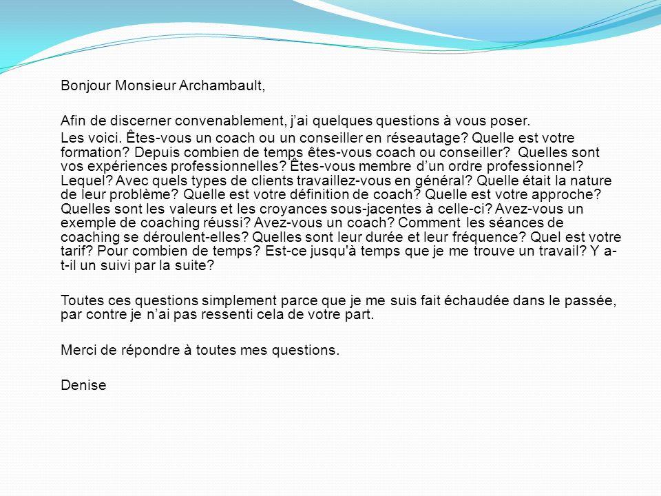 Bonjour Monsieur Archambault, Afin de discerner convenablement, jai quelques questions à vous poser.