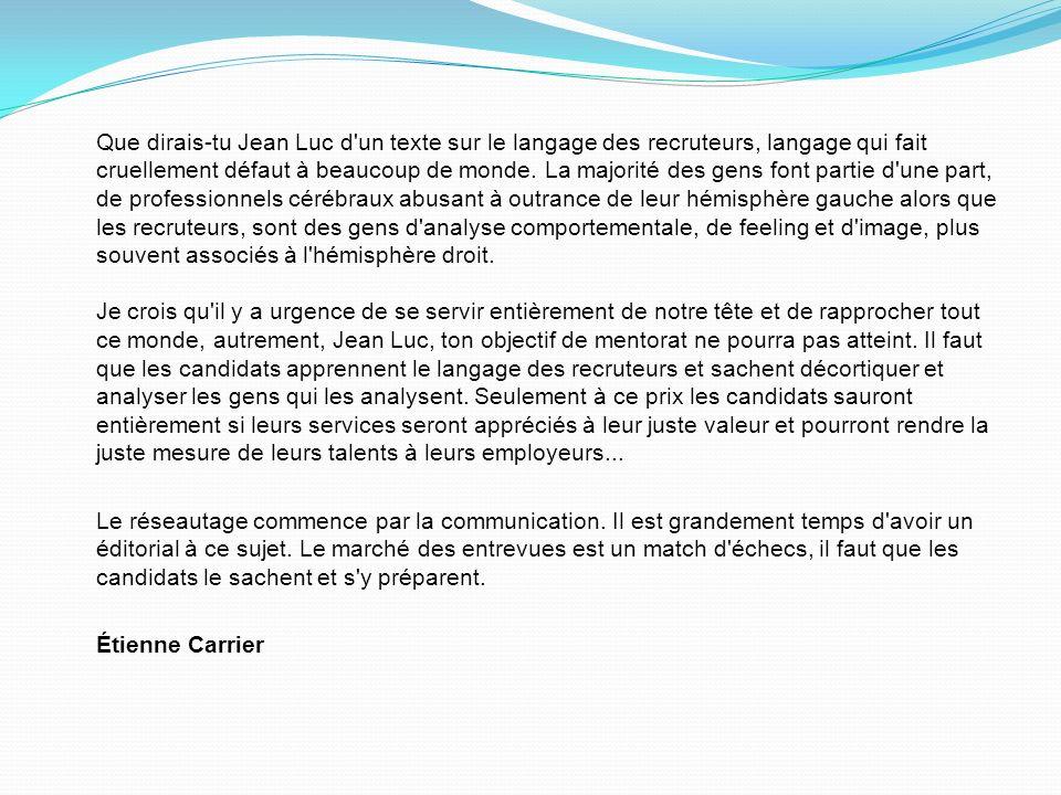Que dirais-tu Jean Luc d un texte sur le langage des recruteurs, langage qui fait cruellement défaut à beaucoup de monde.