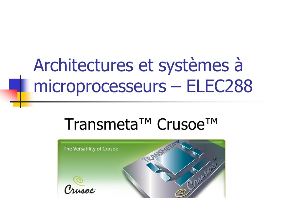 Plan de la présentation Introduction Architecture hardware et software 128-bit VLIW Engine Code Morphing software (CMS) Technologie LongRun Applications et spécifications Transmeta Efficeon Conclusions