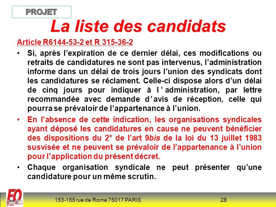 153-155 rue de Rome 75017 PARIS 29 Article R6144-54 et R 315-37 (NOUVEAU) Chaque candidature sur liste ou sur sigle doit indiquer le nom d un délégué qui, en cas de scrutin de liste, peut être ou non candidat, et d un délégué suppléant désignés par lorganisation syndicale afin de représenter la candidature dans toutes opérations électorales.
