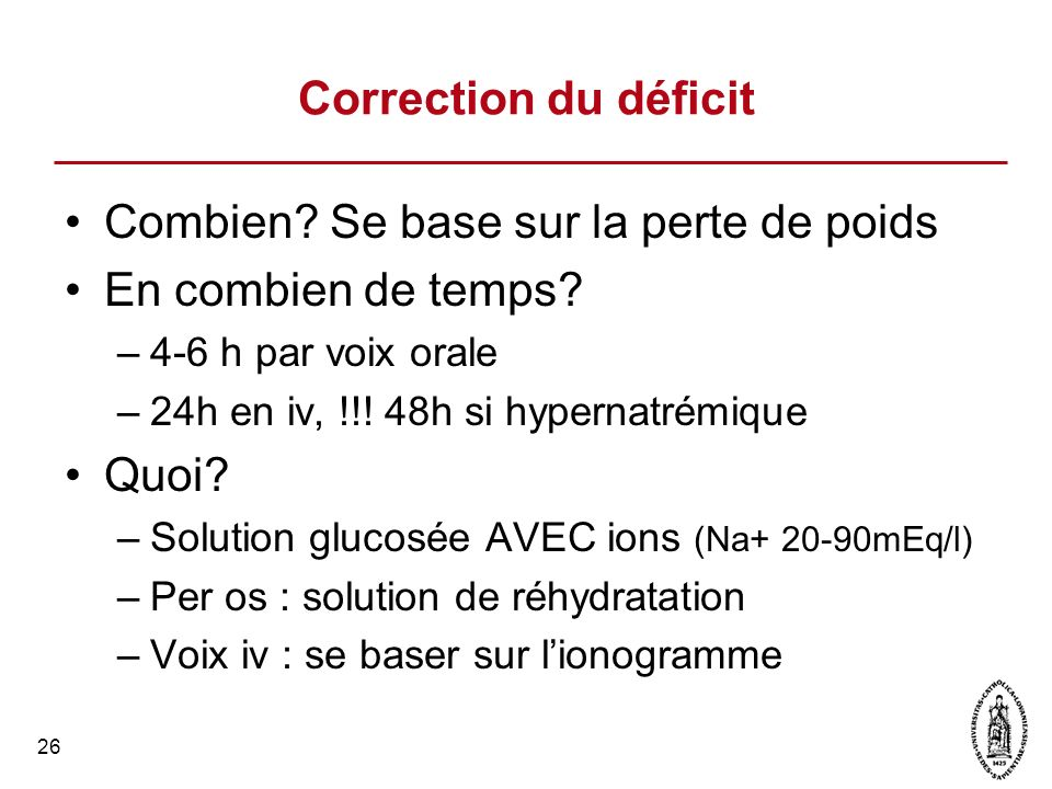 27 Solutions de réhydratation Recommendations OMS –Osmolalité 200 à 310 mosm –Concentration équiM de glucose/Na+ –[Na+] 60 à 90 mEq/litre –[K+] 15 à 25 mEq/litre –[citrate-] 8 à 12 mmol/litre –[Cl-] 50 à 80 mEq/litre