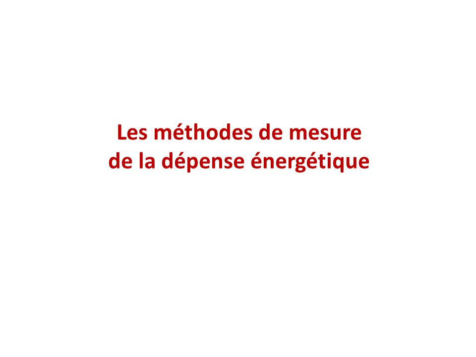 LA CALORIMETRIE DIRECTE Dans cette méthode, on considère quil y a égalité entre production de chaleur et dépense dénergie de lindividu.
