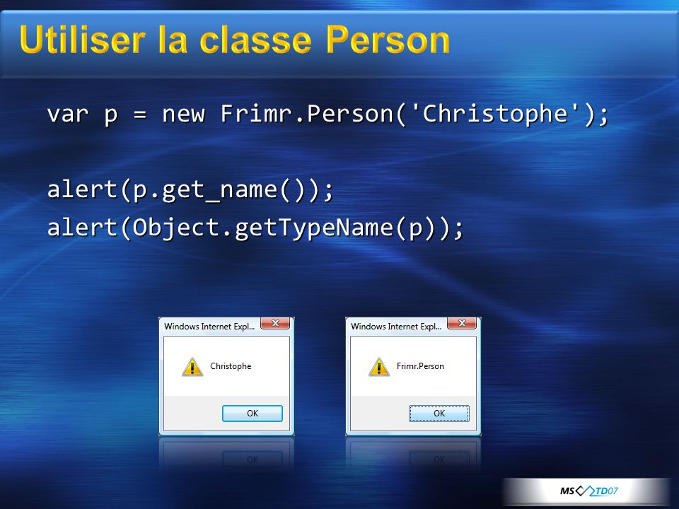 Frimr.Programmer = function(name, language) { Frimr.Programmer = function(name, language) { Frimr.Programmer.initializeBase(this, [name]); Frimr.Programmer.initializeBase(this, [name]); this._language = language; this._language = language; } Frimr.Programmer.prototype = { Frimr.Programmer.prototype = { get_name: function() { get_name: function() { var name = Frimr.Programmer.callBaseMethod(this, get_name ); var name = Frimr.Programmer.callBaseMethod(this, get_name ); return name + (Programmateur) ; return name + (Programmateur) ; }, }, get_language: function() { get_language: function() { return this._language; return this._language; } } Frimr.Programmer.registerClass( Frimr.Programmer , Frimr.Person); Frimr.Programmer.registerClass( Frimr.Programmer , Frimr.Person);