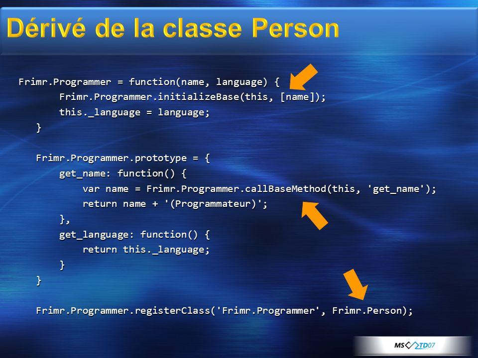 var p2 = new Frimr.Programmer( Christophe , JavaScript ); alert(p2.get_name());alert(p2.get_language());alert(Object.getTypeName(p2));