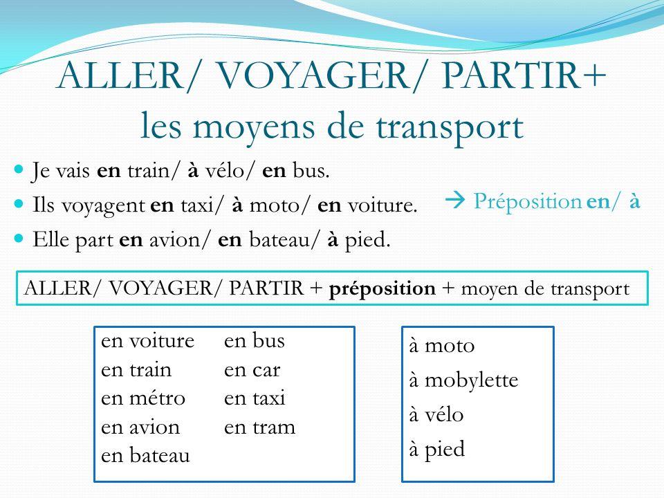 ALLER/ VOYAGER/ PARTIR+ les moyens de transport Je vais en train/ à vélo/ en bus.