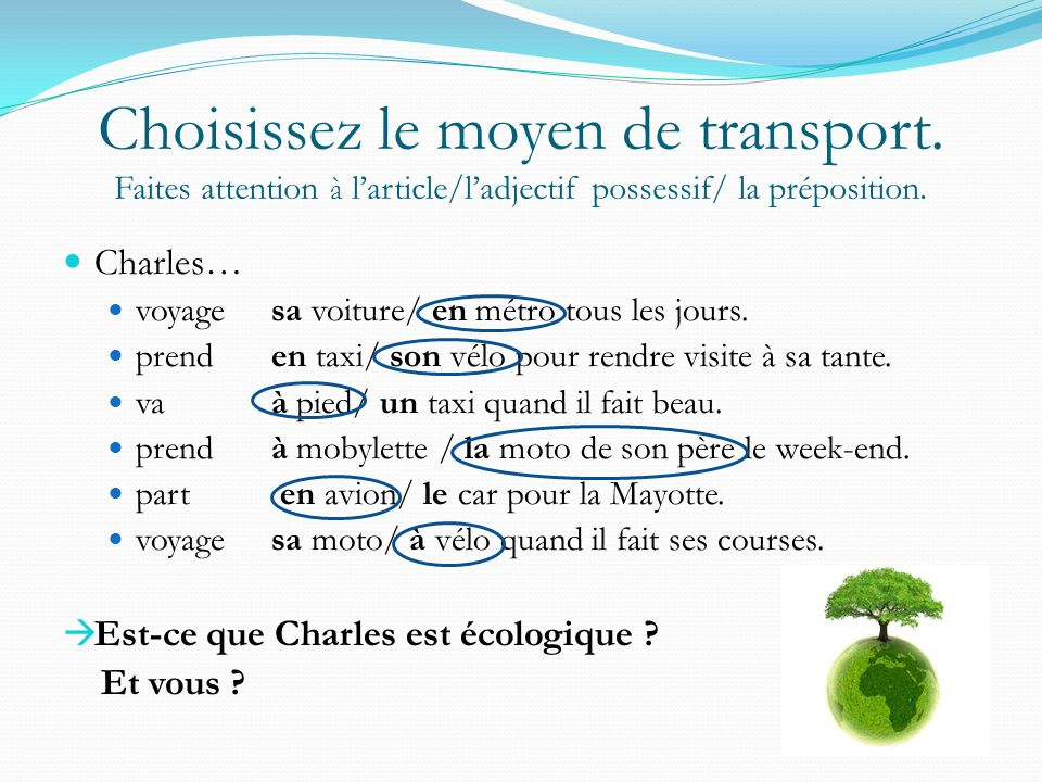 Choisissez le moyen de transport.Faites attention à larticle/ladjectif possessif/ la préposition.