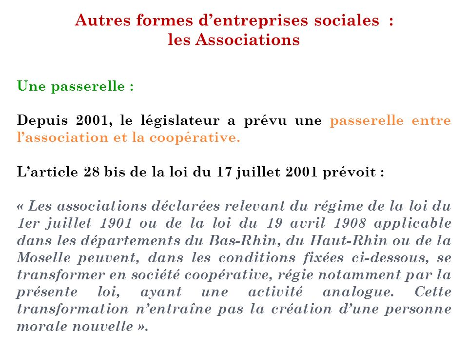 Autres formes dentreprises sociales : les Associations Des moyens : Parmi les moyens facilitateurs favorisant la transformation dune association en coopérative figure lapport associatif avec droit de reprise.
